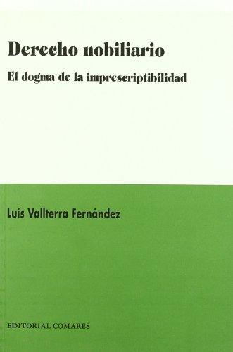 9788484448617: Derecho nobiliario : el dogma de la imprescriptibilidad