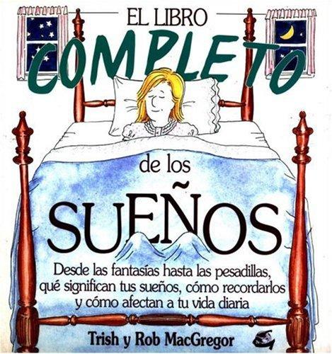 9788484450122: El libro completo de los sueños: De las fantasías a las pesadillas, qué significan tus sueños, cómo recordarlos y cómo afectan a tu vida diaria (Cuerpo-Mente)