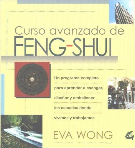9788484450436: Curso avanzado de feng shui: Una guía avanzada para escoger, diseñar y resaltar los espacios donde vivimos (Cuerpo-mente)