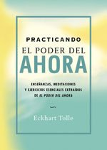 9788484450603: Practicando el poder del ahora / Practicing the Power of Now: Ensenanzas, meditaciones y ejercicios esenciales extraidos del poder del ahora / ... of the power now (Perenne) (Spanish Edition)