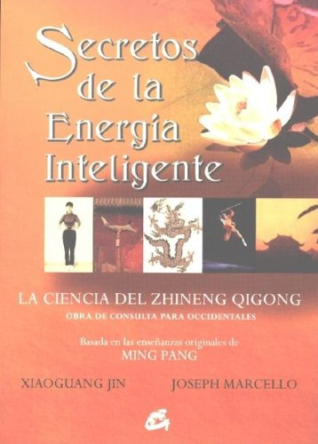 9788484450627: Secretos de la energía inteligente : teoría, principios y práctica del zhineng pigong, basado en las enseñanzas de Ming Pang (Cuerpo - Mente)