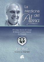 9788484450634: La medicina del alma: el codigo secreto del cuerpo, el idioma creativo interior, la intuicion (Spanish Edition)