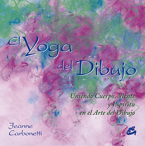 El Yoga del Dibujo (Spanish Edition) (8484451046) by Jeanne Carbonetti
