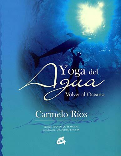 9788484451181: Yoga del agua/ Water Yoga: Volver Al Oceano/ Return to the Ocean (Spanish Edition)