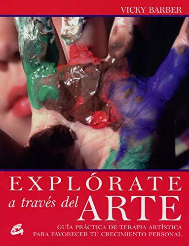 9788484451228: Explorate a Traves Del Arte/ Explore Yourself Through Art: Guia Practica De Terapia Artistica Para Favorecer Tu Crecimiento Personal / Creative ... (Cuerpo-Mente / Body-Mind) (Spanish Edition)