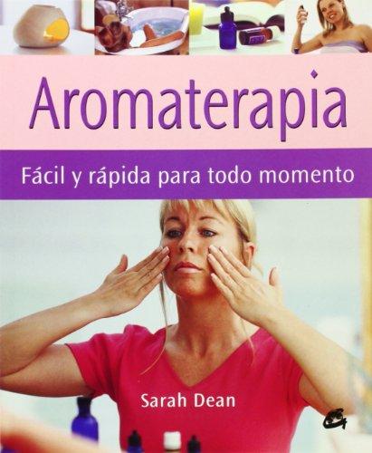 AROMATERAPIA: FÁCIL Y RÁPIDA PARA TODO MOMENTO: Sarah Dean