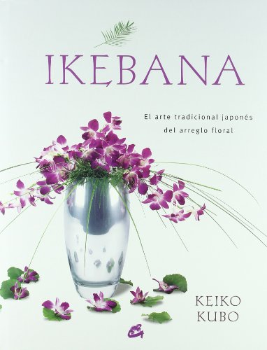 9788484451624: Ikebana: El Arte Tradicional Japones Del Arreglo Floral (Spanish Edition)