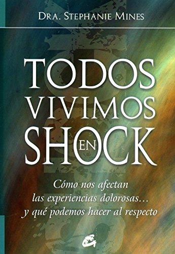 9788484451938: Todos vivimos en shock: Cómo nos afectan las experiencias dolorosas... y qué podemos hacer al respecto (Psicología occidental)