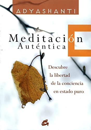 9788484451976: Meditacion autentica / True Meditation: Descubre la libertad de la conciencia en estado puro / Discover the Freedom of Pure Awareness (Spanish Edition)