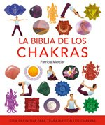 La biblia de los chakras / The Chakra Bible: Guia Definitiva Para Trabajar Con Los Chakras / The Definitive Guide to Chakra Energy (Spanish Edition) (8484452166) by Patricia Mercier