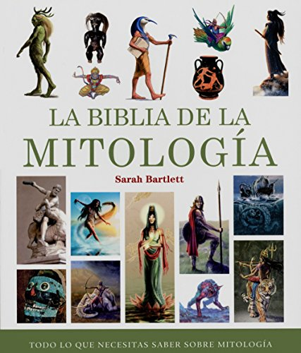 La biblia de la mitologia (Spanish Edition): Sarah Bartlett
