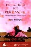 Felicidad que permanece/ Staying Happy (Spanish Edition): Bert Hellinger