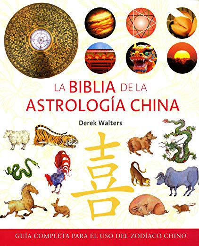 9788484452553: La biblia de la astrología china: Guía completa para el uso del zodíaco chino (Cuerpo - Mente)