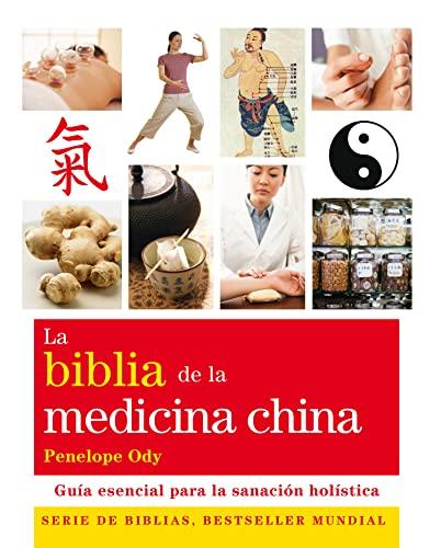 9788484453277: La biblia de la medicina china / The bible of Chinese Medicine: Guia Esencial Para La Sanacion Holistica / Essential Guide for Holistic Healing