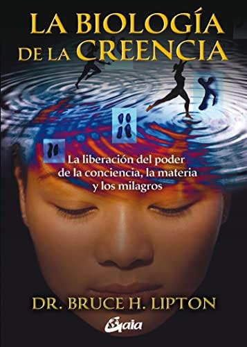 9788484453291: La biologia de la creencia/The Biology of Belief: La liberacion del poder de la conciencia, la materia y los milagros/Unleashing the Power of Consciousness, Matter and Miracles