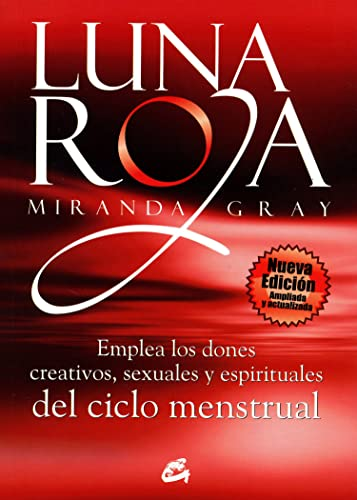 Luna roja / Red Moon: Emplea los dones creativos, sexuales y espirituales del ciclo menstrual / Understanding and Using the Gifts of the Menstrual Cycle (Spanish Edition) (8484453308) by Miranda Gray