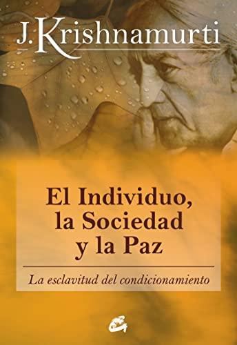 El individuo, la sociedad y la paz. La esclavitud del condicionamiento (Spanish Edition) (8484453545) by J. Krishnamurti