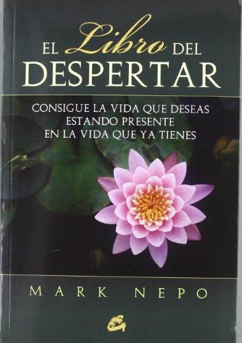 9788484454229: Libro del despertar, El: Consigue la vida que deseas estando presente en la vida que ya tienes