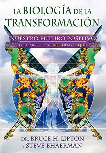 9788484454458: La biología de la transformación: Nuestro futuro positivo (y cómo llegar allí desde aquí) (Conciencia global)