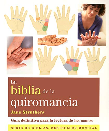La biblia de la quiromancia / The Bible Of Palmistry: Guía definitiva para la lectura de las manos (Spanish Edition) (8484454525) by Struthers, Jane