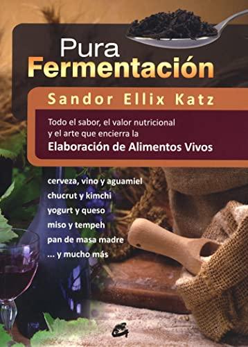 9788484454571: Pura Fermentación: Todo el sabor, el valor nutricional y el arte que encierra la elaboración de alimentos vivos (Nutrición y Salud)