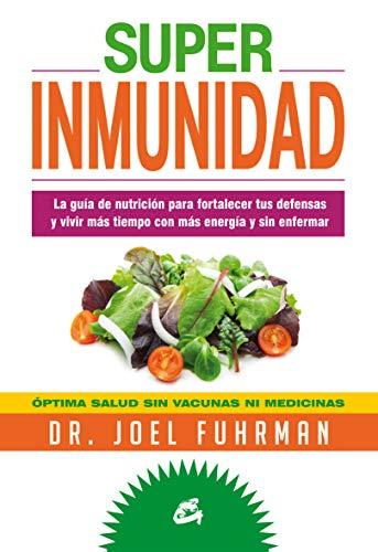 9788484454786: Super Inmunidad: La guía de nutrición para fortalecer tus defensas y vivir más tiempo con más energía y sin enfermar. (Nutrición y Salud)