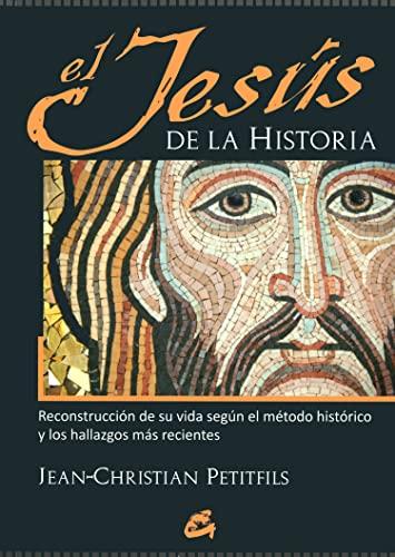 9788484454878: El Jesús De La Historia / The Jesus History: Reconstrucción De Su Vida Según El Método Histórico Y Los Hallazgos Más Recientes (Spanish Edition)