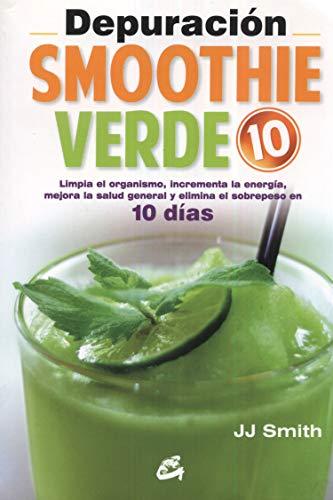 DEPURACIÓN SMOOTHIE VERDE 10: Limpia el organismo, incrementa la energía, mejora la ...