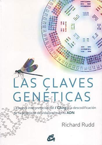 9788484455752: Las Claves Genéticas: La nueva interpretación del I Ching y la descodificación de tu propósito de vida oculto en tu ADN (Saber-Ser)