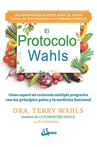 9788484456759: El protocolo Wahls. Cómo superé mi esclerosis múltiple progresiva con los principios paleo y la medicina funcional (Salud natural)