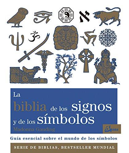 La biblia de los signos y de los símbolos: Guía esencial sobre el mundo de los símbolos - Gauding, Madonna; González Villegas, Blanca, (trad.)
