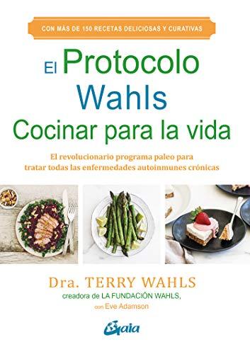 9788484458029: El protocolo Wahls. Cocinar para la vida. El revolucionario programa paleo para tratar todas las enfermedades autoinmunes crónicas (Salud natural)