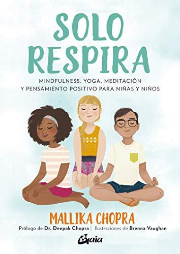 9788484458272: Solo respira. Mindfulness, yoga, meditación y pensamiento positivo para niñas y niños (Peque Gaia)