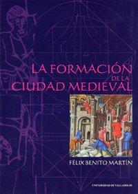 9788484480020: La formación de la ciudad medieval : la red urbana en Castilla y León