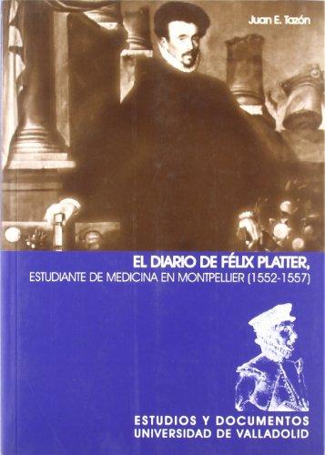 9788484482628: El diario de Félix Platter, estudiante de medicina en Montpellier (1552-1557)