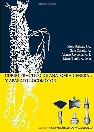 Curso practico de anatomia general y aparato: Moro,J.A./Gato,A./Alonso,M.I./De La Mano