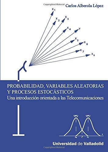Probabilidad variables aleatorias y procesos estocasticos: Alberola Lopez,C.