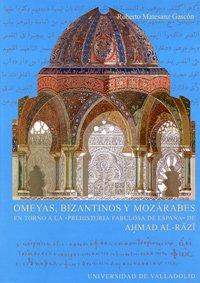 """9788484483113: Omeyas, bizantinos y mozárabes en torno a la """"Prehistoria fabulosa de España"""" de Ahmad Al-Razi"""