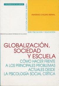 Globalización, sociedad y escuela : cómo hacer: Anastasio Ovejero Bernal