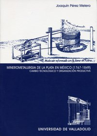 Minerometalurgia de La Plata En Mexico (1767-1849): Joaquin Perez Melero