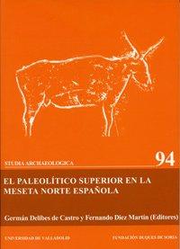EL PALEOLITICO SUPERIOR EN LA MESETA NORTE ESPAÑOLA: DELIBES DE CASTRO, G. / F. DIEZ MARTIN,...
