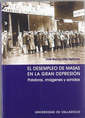 9788484483922: El Desempleo de Masas En La Gran Depresion: Palabras, Imagenes y Sonidos (Spanish Edition)