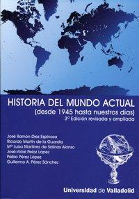9788484483960: HISTORIA DEL MUNDO ACTUAL (DESDE 1945...) 3ª EDICIÓN REV. Y AMP. 2ª REIMP.
