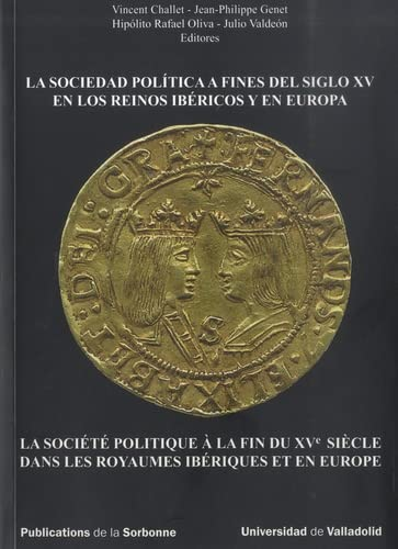 9788484484165: SOCIEDAD POLÍTICA A FINES DEL SIGLO XV EN LOS REINOS IBÉRICOS Y EN EUROPA, LA