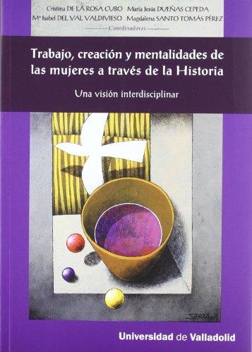 9788484486657: TRABAJO, CREACIÓN Y MENTALIDADES DE LAS MUJERES A TRAVÉS DE LA HISTORIA. Una visión interdisciplinar