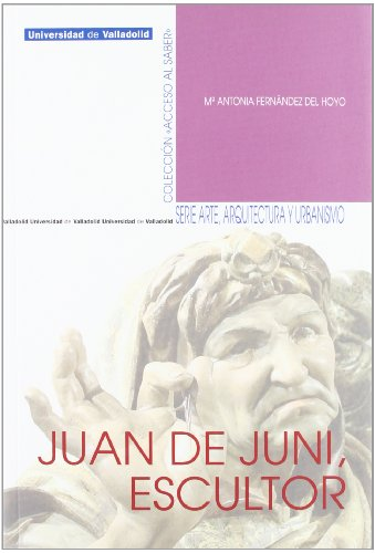 9788484487098: Juan De Juni, Escultor