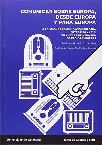 9788484488118: Comunicar sobre Europa, desde Europa y para Europa: La política de comunicación europea entre 1990 y 2010. Euranet, la primera red de radios europeas