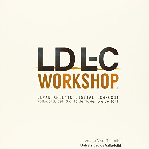 LDL-C WORKSHOP INTERNATIONAL: LEVANTAMIENTO DIGITAL LOW-COST. VALLADOLID, DEL 13 AL 15 DE NOVIEMB...