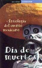 Dia de Muertos - Antologia del Cuento Mexicano (Spanish Edition)