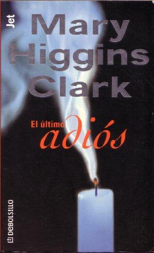 El ultimo adios / Before I Say Good-bye (Spanish Edition) (9788484509127) by Mary Higgins Clark